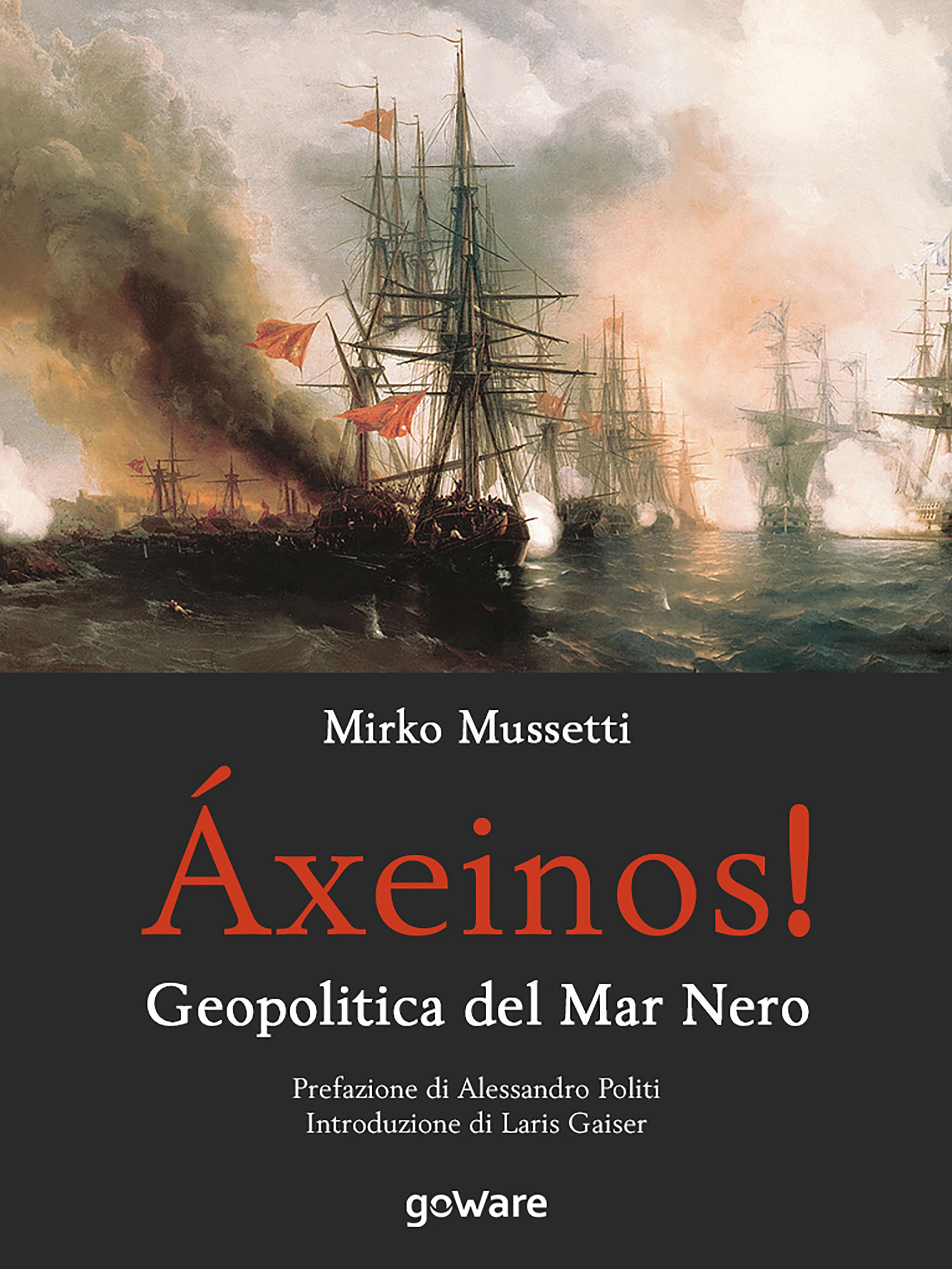 "<strong><a href=""http://www.goware-apps.com/axeinos-geopolitica-del-mar-nero-mirko-mussetti/"">ÁXEINOS! GEOPOLITICA DEL MAR NERO</a></strong> Book Cover"